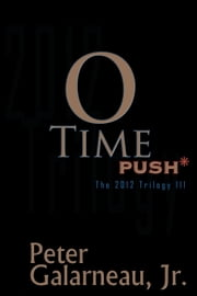 0-Time: PUSH*, The 2012 Trilogy III ebook by Peter Galarneau Jr.