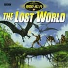 The Lost World (Classic Radio Sci-Fi) audiobook by Arthur Conan Doyle