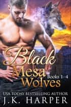 Black Mesa Wolves Books 1-4 ebook by J.K. Harper