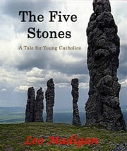 The Five Stones: A Tale for Young Catholics. ebook by Leo Madigan