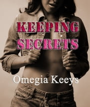 Keeping Secrets ebook by Omegia Keeys