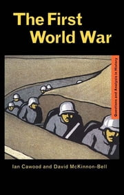 The First World War ebook by Ian J. Cawood,David McKinnon-Bell