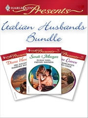 Italian Husbands Bundle - The Italian's Marriage Demand\The Marchese's Love-Child\Public Wife, Private Mistress ebook by Diana Hamilton,Sara Craven,Sarah Morgan