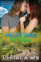 Moving to You eBook von PJ Fiala