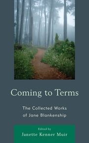 Coming to Terms - The Collected Works of Jane Blankenship ebook by Jane Blankenship,Janette Kenner Muir,Karlyn Kohrs Campbell,Barbara Sweeney,Don Paul Abbott,Marie Rosenwasser,Edward Murphy,Eric Metcalf,Marlene Fine,Les Davis,Deborah Robson,Shelly James,Cindy White