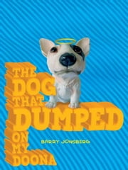 The Dog that Dumped on my Doona ebook by Barry Jonsberg