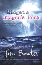 Midget and Dragon's Rock eBook by Tim Bowler