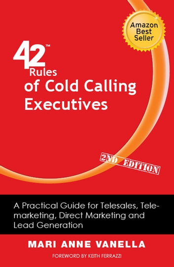 42 Rules of Cold Calling Executives (2nd Edition) - A Practical Guide for Telesales, Telemarketing, Direct Marketing and Lead Generation ebook by Mari Anne Vanella