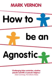 How To Be An Agnostic ebook by Dr Mark Vernon