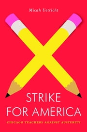 Strike for America - Chicago Teachers Against Austerity ebook by Micah Uetricht