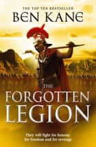 The Forgotten Legion - (The Forgotten Legion Chronicles No. 1) ebook by Ben Kane