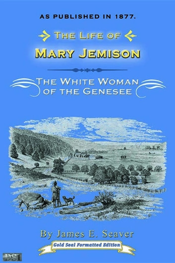 Life of Mary Jemison - White Woman of the Genesee ebook by James E. Seaver