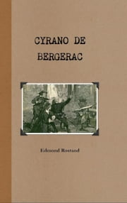 Cyrano de Bergerac - A Heroic Comedy in Five Acts ebook by Edmond Rostand