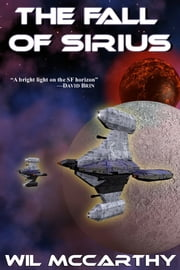The Fall of Sirius ebook by Wil McCarthy