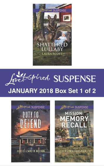 Harlequin Love Inspired Suspense January 2018 - Box Set 1 of 2 - Shattered Lullaby\Duty to Defend\Mission: Memory Recall eBook by Laura Scott,Jill Elizabeth Nelson,Virginia Vaughan