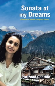 Sonata of My Dreams - A Collection of Random Thoughts & Poems ebook by Parizaad Chothia