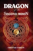 Dragon of the Second Moon ebook by Christian Tamblyn