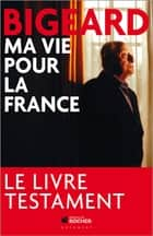 Ma vie pour la France ebook by Marcel Bigeard