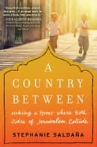 A Country Between - Making a Home Where Both Sides of Jerusalem Collide ebook by Stephanie Saldaña