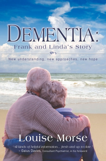 Dementia: Frank and Linda's Story - New Understanding, New Approaches, New Hope ebook by Louise Morse