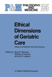 Ethical Dimensions of Geriatric Care - Value Conflicts for the 21st Century ebook by S.F. Spicker,S.R. Ingman,Ian Lawson