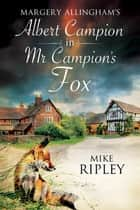 Mr Campion's Fox - A brand-new Albert Campion mystery written by Mike Ripley ebook by Mike Ripley