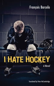 I Hate Hockey ebook by François Barcelo,Peter McCambridge