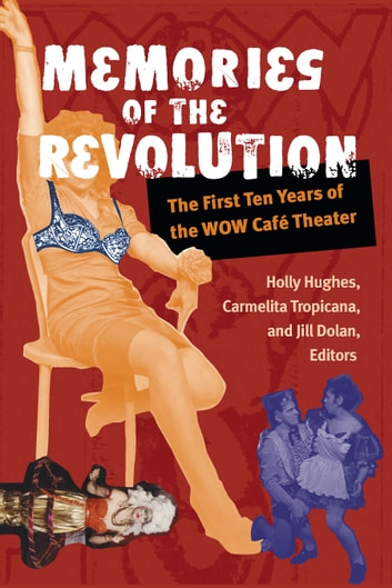Memories of the Revolution - The First Ten Years of the WOW Café Theater ebook by Jill Dolan