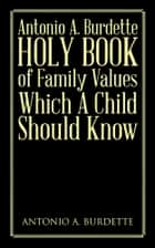 Antonio A. Burdette Holy Book of Family Values Which A Child Should Know ebook by ANTONIO A. BURDETTE
