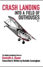 Crash Landing into a Field of Outhouses ebook by Rochelle Cunningham