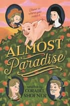 Almost Paradise - A Novel ebook by Corabel Shofner