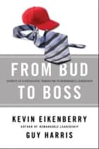 From Bud to Boss - Secrets to a Successful Transition to Remarkable Leadership ebook by Kevin Eikenberry, Guy Harris