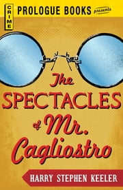 The Spectacles of Mr. Cagliostro ebook by Harry Stephen Keeler