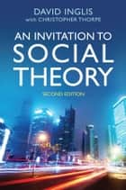 An Invitation to Social Theory eBook by David Inglis, Christopher Thorpe