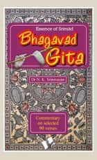 Essence of Srimad Bhagvad Gita: Commentary on selected 90 verses ebook by Dr. N. K. Srinivasan
