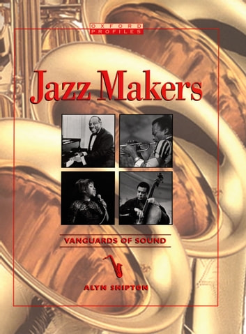 Jazz Makers - Vanguards of Sound ebook by Alyn Shipton