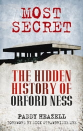 Most Secret - The Hidden History of Orford Ness ebook by Paddy Heazell