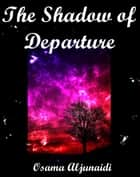 The Shadow Of Departure - These poems were being written between 1989-1999 ebook by osama aljunaidi
