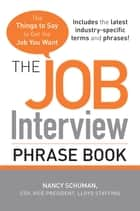 The Job Interview Phrase Book - The Things to Say to Get You the Job You Want ebook by Nancy Schuman