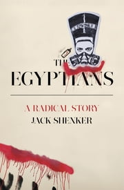 The Egyptians - A Radical Story ebook by Jack Shenker