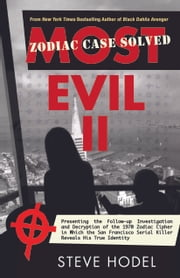 Most Evil II - Presenting the Follow-Up Investigation and Decryption of the 1970 Zodiac Cipher in which the San Francisco Serial Killer Reveals his True Identity ebook by Steve Hodel