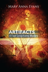 Artifacts - A Faye Longchamp Mystery ebook by Mary Anna Evans