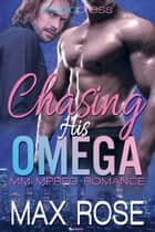 Chasing His Omega: MM Mpreg Romance ebook by Max Rose