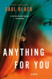 Anything for You - A Novel ebook by Saul Black