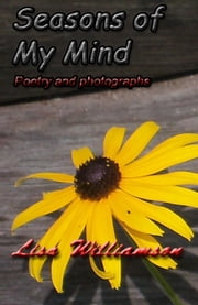 Seasons of my Mind - poetry and photos ebook by Lisa Williamson