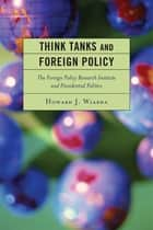 Think Tanks and Foreign Policy - The Foreign Policy Research Institute and Presidential Politics ebook by Howard J. Wiarda