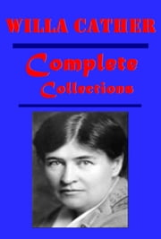 Willa Cather Complete History Romance Anthologies ebook by Willa Cather