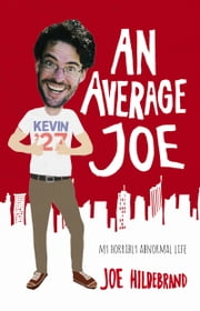 Average Joe, An: my horribly abnormal life ebook by Hildebrand Joe