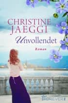 Unvollendet - Roman ebook by Christine Jaeggi