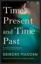 Time Present and Time Past ebook by Deirdre Madden